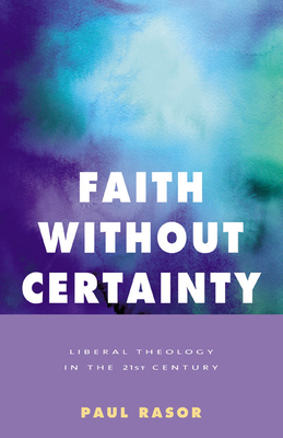 Faith Without Certainty: Liberal Theology In The 21st Century Cover Image