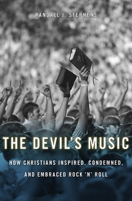 The Devil's Music: How Christians Inspired, Condemned, and Embraced Rock 'n' Roll Cover Image