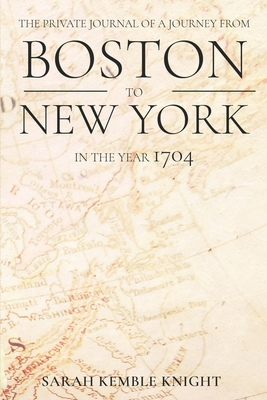 The Private Journal of a Journey from Boston to New York in the Year 1704 Cover Image