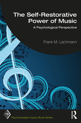 The Self-Restorative Power of Music: A Psychological Perspective (Psychoanalytic Inquiry Book) Cover Image