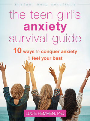 The Teen Girl's Anxiety Survival Guide: Ten Ways to Conquer Anxiety and Feel Your Best (Instant Help Solutions) Cover Image