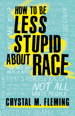 How to Be Less Stupid About Race: On Racism, White Supremacy, and the Racial Divide Cover Image
