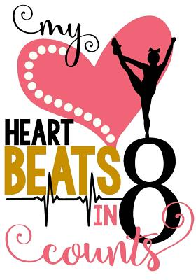 My Heart Beats in 8 Counts: Cheerleading Journal for Girls: Unique Cheerleader Gift Activity Book & Gratitude Diary with Calendar, Doodle, Noteboo Cover Image