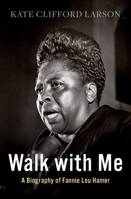 Walk with Me: A Biography of Fannie Lou Hamer cover
