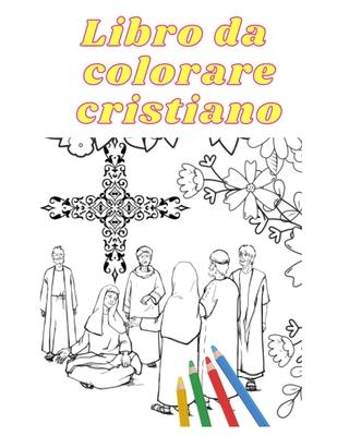 Libro da colorare cristiano: Tutto da colorare, a tematica bibbia cristiana! Cover Image