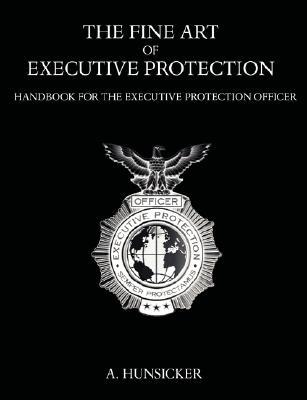 The Fine Art of Executive Protection: Handbook for the Executive Protection Officer Cover Image