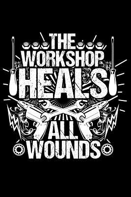 The workshop heals: Notebook for Mechanic Diesel Aircraft Car Motorcycle Bicycle Mechanic 6x9 in dotted Cover Image