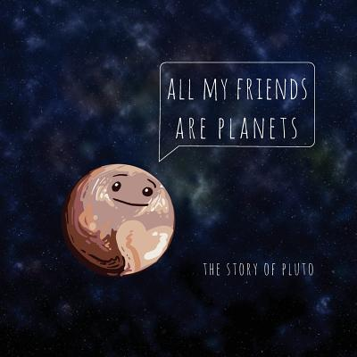 All My Friends Are Planets: The Story of Pluto Cover Image