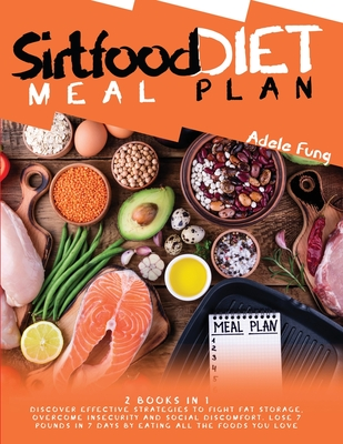 Sirtfood Diet Meal Plan: 2 books in 1 Discover Effective Strategies to Fight Fat Storage, Overcome Insecurity and Social Discomfort. Lose 7 Pou Cover Image