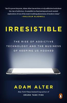 Irresistible: The Rise of Addictive Technology and the Business of Keeping Us Hooked Cover Image