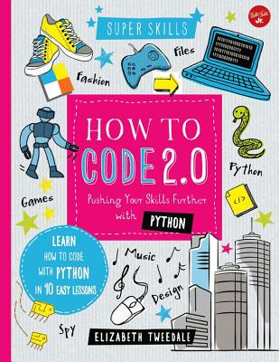 How to Code 2.0 Pushing Your Skills Further with Python by Elizabeth Tweendale