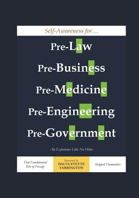 Self-Awareness for Pre-Law, Pre-Business, Pre-Medicine, Pre-Engineering, Pre-Government: An Experience Like No Other Cover Image