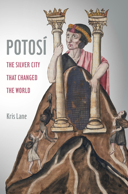 Potosi: The Silver City That Changed the World (California World History Library #27) Cover Image