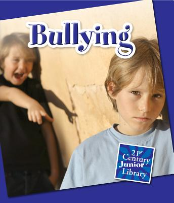 Bullying (21st Century Junior Library: Character Education) Cover Image