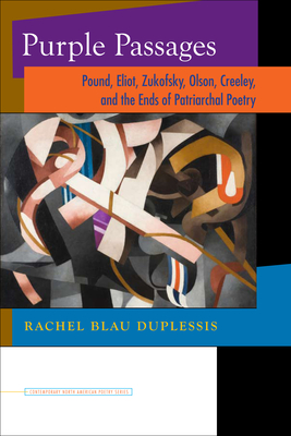 Purple Passages: Pound, Eliot, Zukofsky, Olson, Creeley, and the Ends of Patriarchal Poetry (Contemp North American Poetry) Cover Image