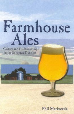 Farmhouse Ales: Culture and Craftsmanship in the European Tradition Cover Image