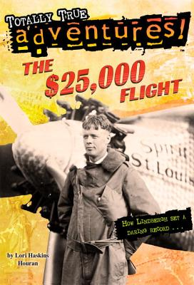 The $25,000 Flight (Totally True Adventures): How Lindbergh Set a Daring Record... Cover Image