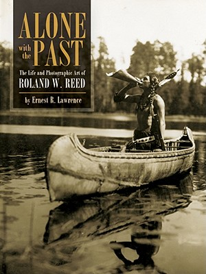 Alone with the Past: The Life and Photographic Art of Roland W. Reed Cover Image