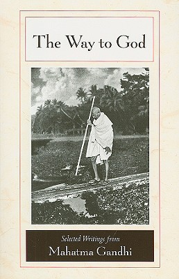 The Way to God: Selected Writings from Mahatma Gandhi Cover Image