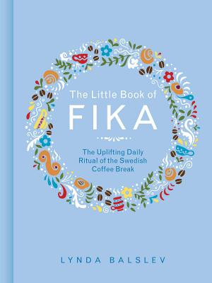 The Little Book of Fika: The Uplifting Daily Ritual of the Swedish Coffee Break Cover Image