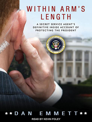 Within Arm's Length: A Secret Service Agent's Definitive Inside Account of Protecting the President Cover Image