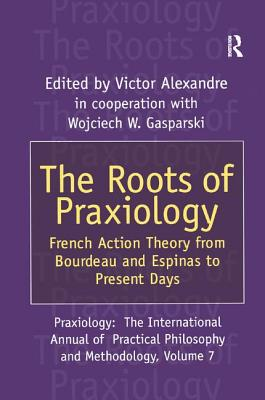 The Roots of Praxiology: French Action Theory from Bourdeau and Espinas to Present Days Cover Image