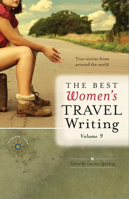 The Best Women's Travel Writing, Volume 9: True Stories from Around the World Cover Image