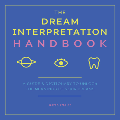 The Dream Interpretation Handbook: A Guide and Dictionary to Unlock the Meanings of Your Dreams Cover Image