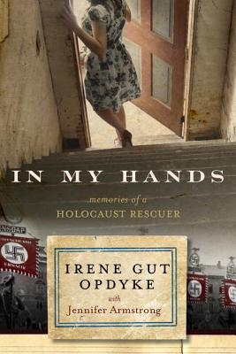 In My Hands: Memories of a Holocaust Rescuer Cover Image