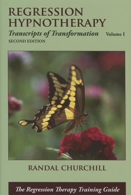 Regression Hypnotherapy: Transcripts of Transformation, Volume 1, Second Edition Cover Image