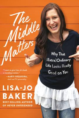 The Middle Matters: Why That (Extra)Ordinary Life Looks Really Good on You Cover Image