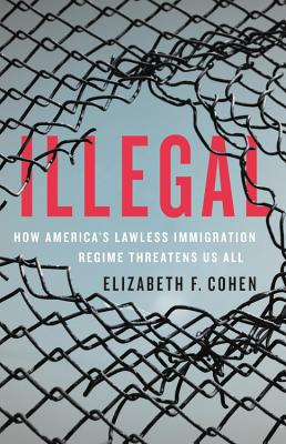Illegal: How America's Lawless Immigration Regime Threatens Us All Cover Image