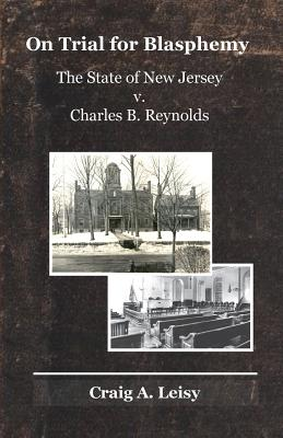 On Trial for Blasphemy The State of New Jersey v. Charles B. Reynolds Cover Image