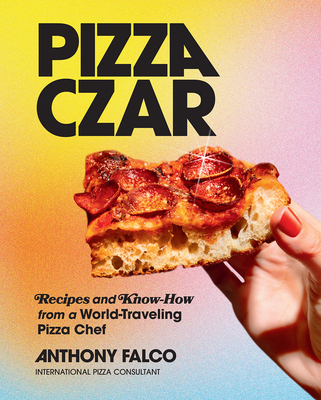Pizza Czar: Recipes and Know-How from a World-Traveling Pizza Chef Cover Image
