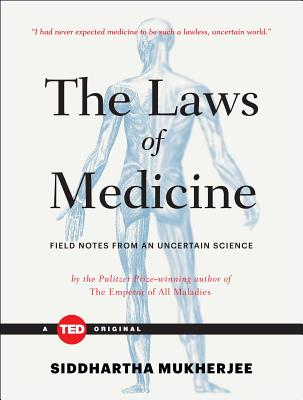 The Laws of Medicine: Field Notes from an Uncertain Science (Ted Books) Cover Image