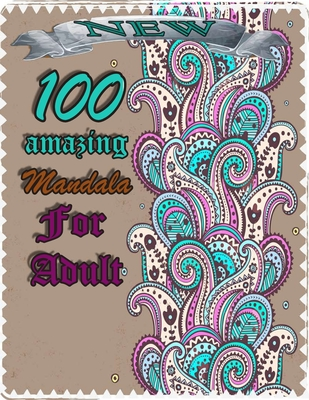 100 amazing mandala for adults: Mandalas-Coloring Book For Adults-Top Spiral Binding-An Adult Coloring Book with Fun, Easy, and Relaxing Coloring Page Cover Image