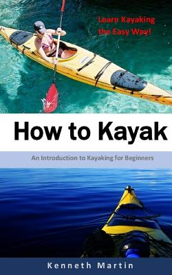How to Kayak: An Introduction to Kayaking for Beginners Cover Image