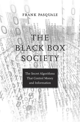 The Black Box Society: The Secret Algorithms That Control Money and Information Cover Image