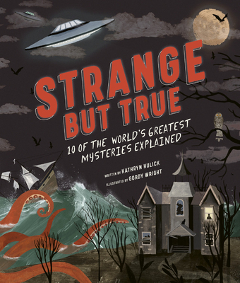 Strange but True: 10 of the world's greatest mysteries explained Cover Image