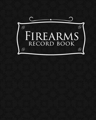 Firearms Record Book: Acquisition And Disposition Book FFL, Inventory Log Book, Firearms Inventory, Personal Firearm Log Book, Black Cover Cover Image