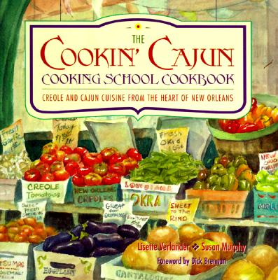 Cookin' Cajun Cooking School Cookbook: Creole and Cajun Cuisine from the Heart of New Orleans Cover Image