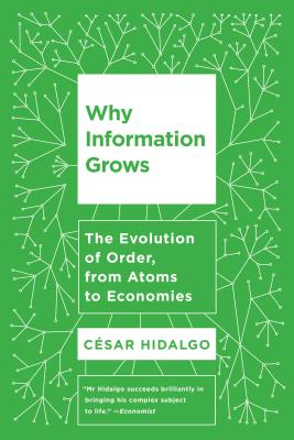 Why Information Grows: The Evolution of Order, from Atoms to Economies Cover Image