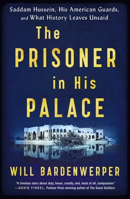 The Prisoner in His Palace: Saddam Hussein, His American Guards, and What History Leaves Unsaid Cover Image