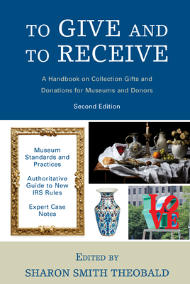 To Give and To Receive: A Handbook on Collection Gifts and Donations for Museums and Donors, 2nd Edition (American Alliance of Museums) Cover Image