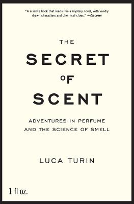 The Secret of Scent: Adventures in Perfume and the Science of Smell Cover Image