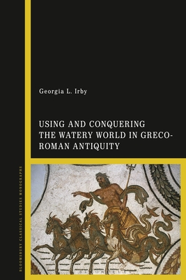 Using and Conquering the Watery World in Greco-Roman Antiquity Cover Image