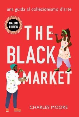 The Black Market: Una Guida al Collezionismo d'arte Cover Image