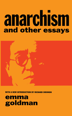 anarchism anbd other essays Anarchism and other essays is a 1910 essay collection by russian-american anarchist philosopher emma goldman, first published by mother earth publishing the essays.