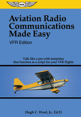 Aviation Radio Communications Made Easy: Vfr Edition: Talk Like a Pro with Templates That Function as a Script for Your Vfr Flights Cover Image