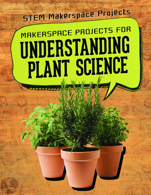Makerspace Projects for Understanding Plant Science Cover Image